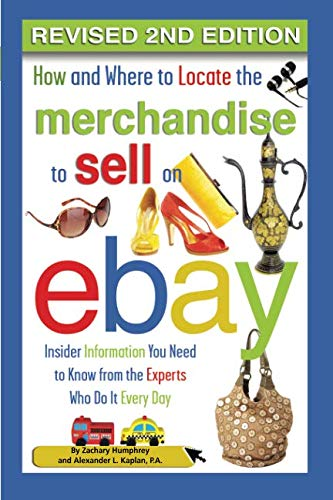 How and Where to Locate the Merchandise to Sell on eBay: Insider Information You Need to Know From the Experts Who Do It Every Day Revised 2nd Edition