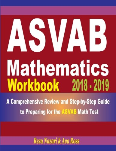 ASVAB Mathematics Workbook 2018 - 2019: A Comprehensive Review and Step-by-Step Guide to Preparing for the ASVAB Math