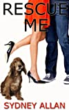 Rescue Me (a quirky romance novel about secrets, forgiveness and falling in love)