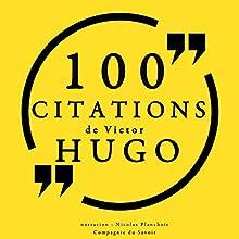 100 citations de Victor Hugo   Livre audio Auteur(s) : Victor Hugo Narrateur(s) : Nicolas Planchais