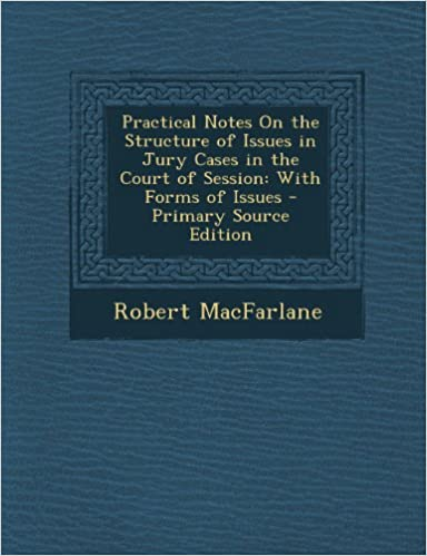Book Practical Notes on the Structure of Issues in Jury Cases in the Court of Session: With Forms of Issues