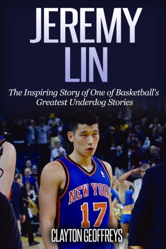 Download Jeremy Lin: The Inspiring Story of One of Basketball's Greatest Underdog Stories (Basketball Biography Books) pdf epub