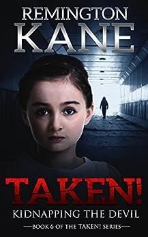 Taken! - Kidnapping The Devil (A Taken! Novel Book 6) by [Kane, Remington]