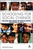 Schooling for Social Change : The Rise and Impact of Human Rights Education in India, Bajaj, Monisha, 1441173056