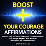 Boost Your Courage Affirmations: Powerful Daily Affirmations to Overcome Fear and Strengthen Your Courage Using the Law of Attraction, Self-Hypnosis and Guided Meditation | Stephens Hyang