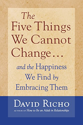 The Five Things We Cannot Change: And the Happiness We Find by Embracing Them (Thing The Five)