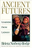 Ancient Futures: Learning from Ladakh, Helena Norberg-Hodge, 0871566435