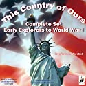 This Country of Ours, Complete Set: Stories of Explorers and Pioneers, Virginia, New England, the Middle and Southern Colonies, the French in America, the Struggle for Liberty and the United States Under the Constitution Audiobook by Henrietta Elizabeth Marshall Narrated by David Thorn, Bobbie Frohman