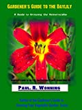 Gardener's Guide to the Daylily: A Guide to Growing the Hemerocallis (Gardener's Guide to the Full Sun Perennial Flower Book 9)