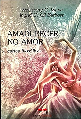 AMADURECER NO AMOR- cartas filosoficas: Wellistony C Viana ...