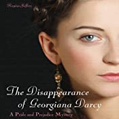 The Disappearance of Georgiana Darcy: A Pride and Prejudice Mystery | Regina Jeffers