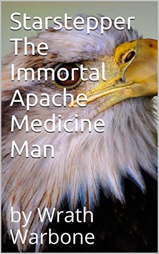 Starstepper The Immortal Apache Medicine Man