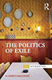 The Politics of Exile, Elizabeth Dauphinee, 0415640849