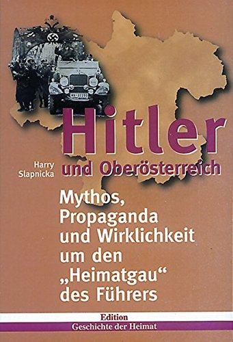 Hitler und Oberösterreich: Mythos, Propaganda und Wirklichkeit um denHeimatgau des Führers (Edition Geschichte der Heimat)