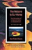 The Volcano Is Our Home: Nine Generations of a Hawaiian Family on Kilauea Volcano