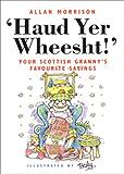 Haud Yer Wheesht!: Your Scottish Granny's Favourite Sayings