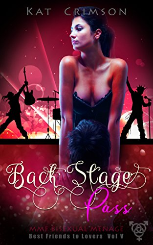 Back Stage Pass: MMF Bisexual Ménage Romance (Best Friends to Lovers Book 5)