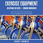 Exercise Equipment: Selecting the Best for Cardio Workouts | Barry Cromer