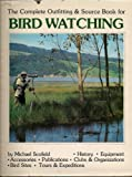 The Complete Outfitting and Resource Book for Bird Watching, Michael Scofield, 0030456169