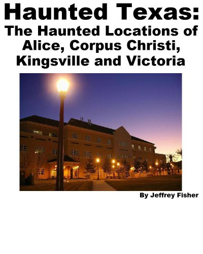 Haunted Texas: The Haunted Locations of Alice, Corpus Christi, Kingsville and Victoria