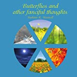 Butterflies and other fanciful Thoughts, Barbara R. Maxwell, 1434329623