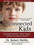 Disconnected Kids: The Groundbreaking Brain Balance Program for Children with Autism, ADHD, Dyslexia, and Other Neurological Disorders by Dr. Robert Melillo (2015-03-31)