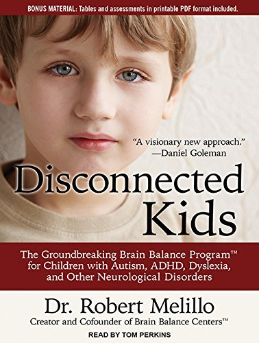 Disconnected Kids: The Groundbreaking Brain Balance Program for Children with Autism, ADHD, Dyslexia, and Other Neurological Disorders by Dr. Robert Melillo (2015-03-31) by Tantor Audio