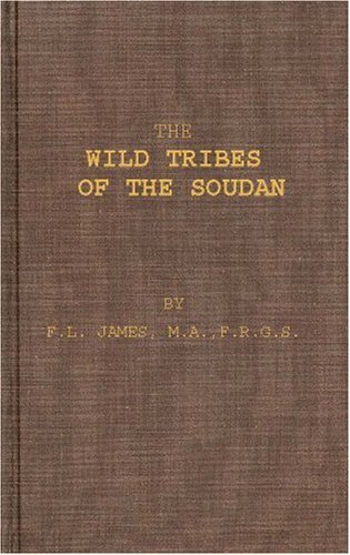The Wild Tribes of the Soudan; An Account of Travel and Sport Chiefly in the Base Country Being Personal Experiences and Adventures during Three Winters Spent in the Soudan.: