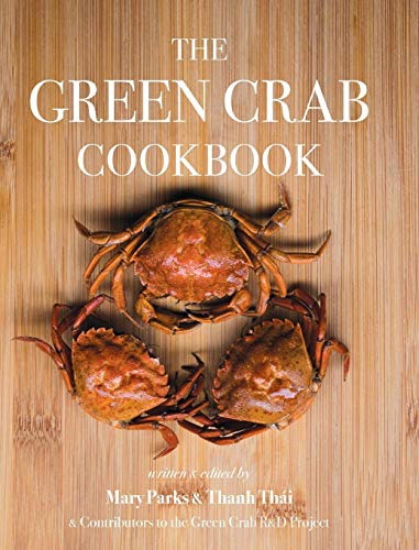 The Green Crab Cookbook: An Invasive Species Meets a Culinary Solution (Crab Cookbook)