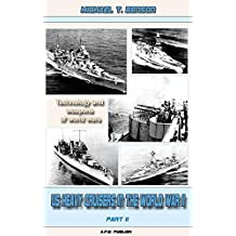 US Heavy Cruisers in the World War II part 2: Technology and weapons of world wars