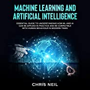 Machine Learning and Artificial Intelligence: Essential Guide to Understanding How ML and AI Can Be Applied In