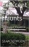 Crescent City Haunts: Historical Haunts in America (Historic Haunts in America Book 1)