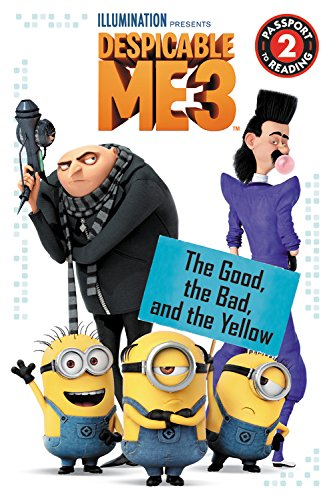 Despicable Me 3: The Good, the Bad, and the Yellow (Passport to Reading Level -