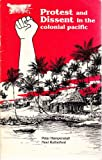 img - for Protest And Dissent in the Colonial Pacific book / textbook / text book