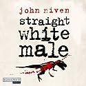 Straight White Male Hörbuch von John Niven Gesprochen von: Gerd Köster