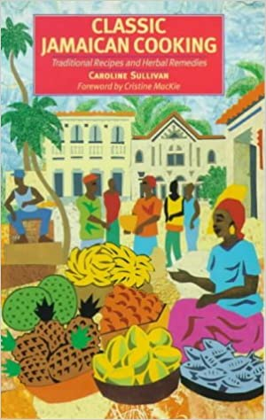 Book Classical Jamaican Cooking: Traditional Recipes and Herbal Remedies by Caroline Sullivan (2000-07-02)