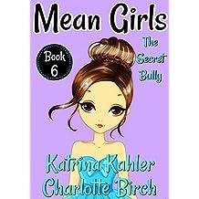 MEAN GIRLS - Book 6: The Secret Bully: Books for Girls aged 9-12