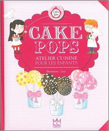 Livre gratuits en ligne Cake Pops - Atelier cuisine pour les enfants pdf