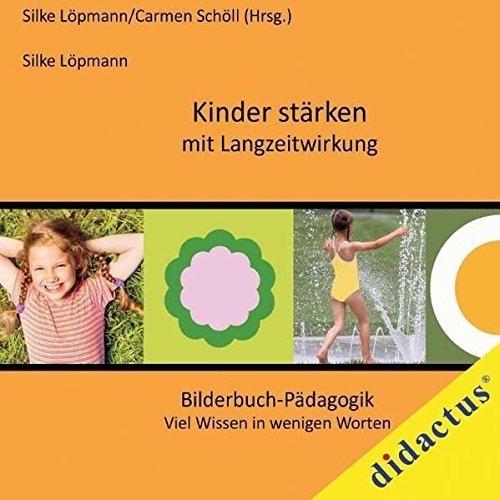 Kinder stärken mit Langzeitwirkung: Bilderbuch-Pädagogik Viel Wissen in wenig Worten - Band 3