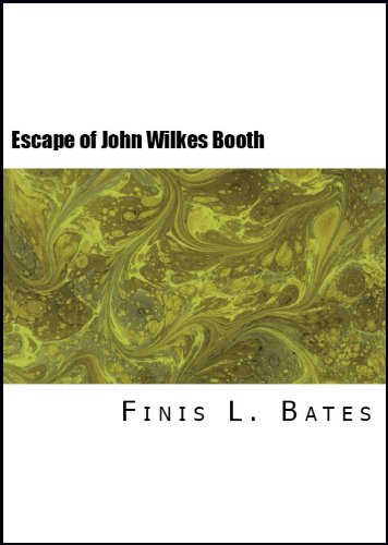 The Escape and Suicide of John Wilkes Booth: First True Account of Lincoln's Assassination