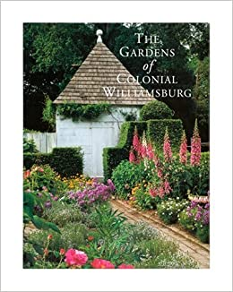 The Gardens Of Colonial Williamsburg: M. Kent Brinkley, Gordon W. Chappell,  Kent M. Brinkley: 9780879351588: Amazon.com: Books