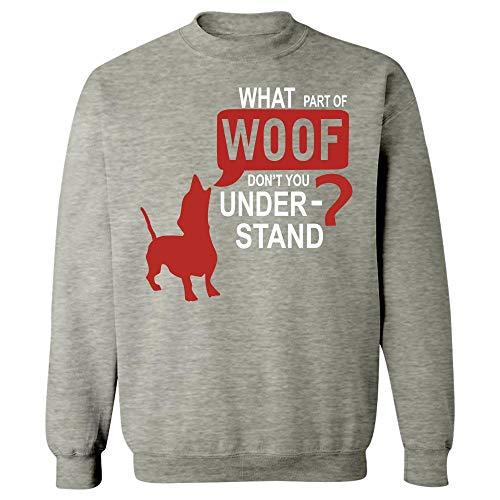 (What Part of woof Don t You Understand Dog T Shirt - Sweatshirt Ash Grey)