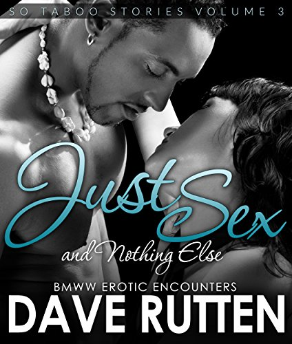 Just Sex And Nothing Else: BMWW Encounters So Taboo Stories Vol. 3 (BMWW Romance)