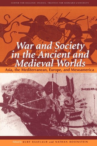 War and Society in the Ancient and Medieval Worlds: Asia, The Mediterranean, Europe, and Mesoamerica (Center for Hellenic Studies Colloquia) cover