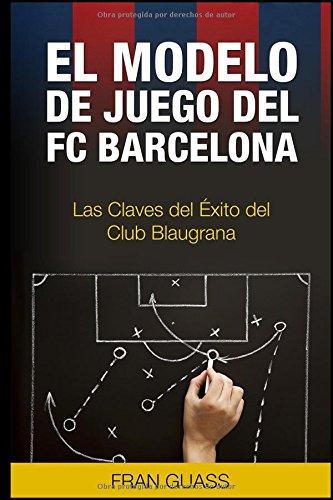 Download El Modelo de Juego del FC Barcelona. Las Claves del Exito del Club Blaugrana (Spanish Edition) pdf