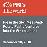 Pie in the Sky: Meat-And-Potato Pastry Ventures Into the Stratosphere | Leo Hornak