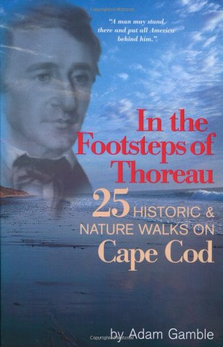 In The Footsteps of Thoreau: 25 Historic & Nature Walks on Cape Cod