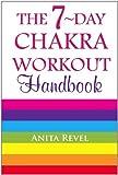The 7-Day Chakra Workout Handbook, Anita Revel, 0557350069