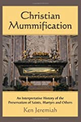 Christian Mummification: An Interpretative History of the Preservation of Saints, Martyrs and Others Paperback