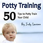 Potty Training: 50 Tips to Potty Train Your Child! | Judy Larssen